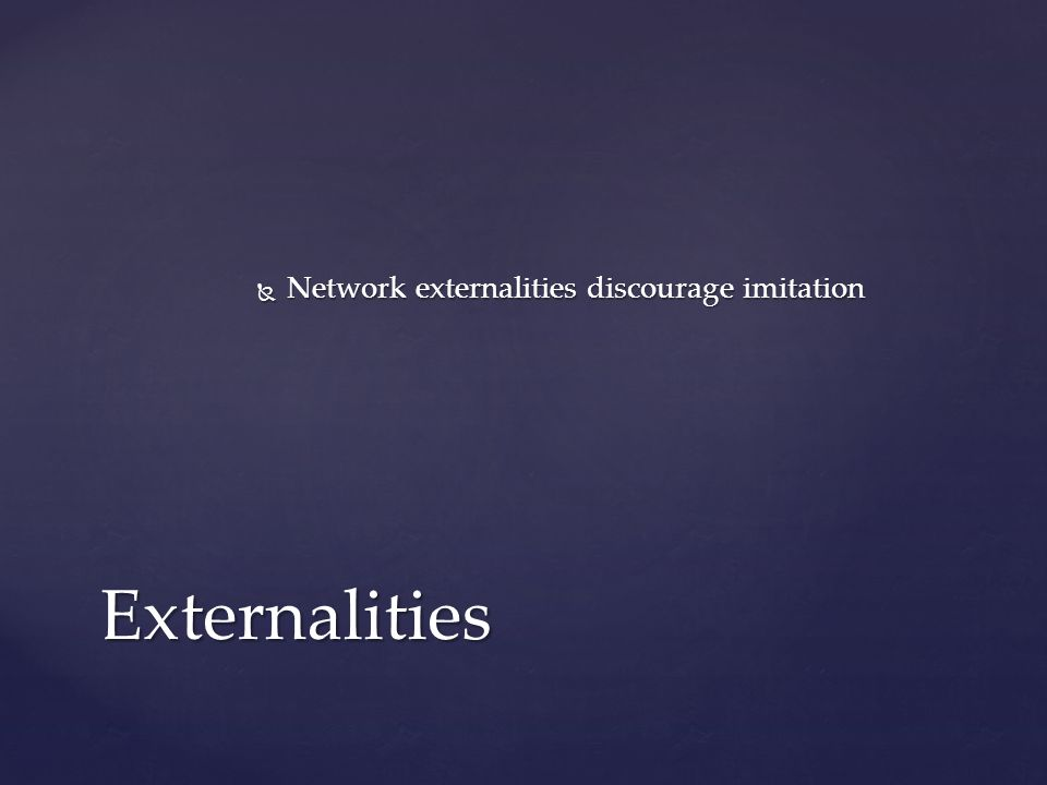  Network externalities discourage imitation Externalities