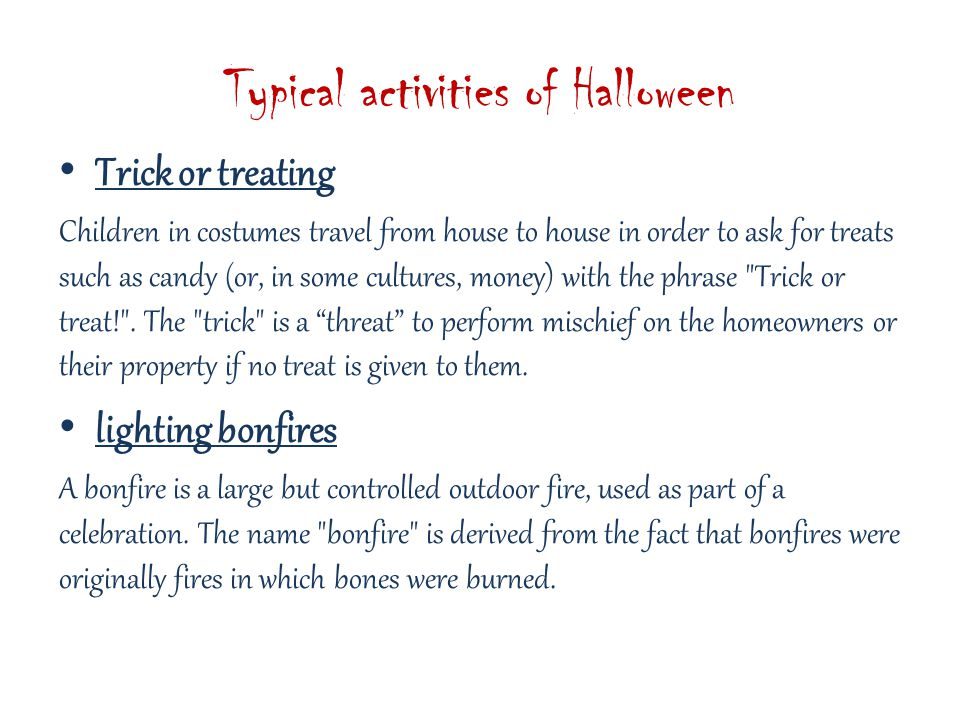 Typical activities of Halloween Trick or treating Children in costumes travel from house to house in order to ask for treats such as candy (or, in som