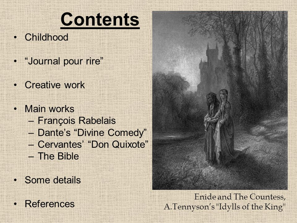 Contents Childhood Journal pour rire Creative work Main works –F–François Rabelais –D–Dante's Divine Comedy –C–Cervantes' Don Quixote –T–The Bible Some details References Enide and The Countess, A.Tennyson's Idylls of the King