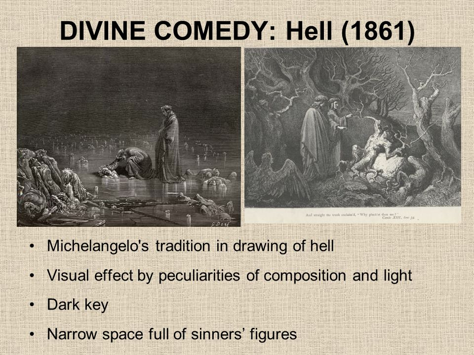 DIVINE COMEDY: Hell (1861) Michelangelo s tradition in drawing of hell Visual effect by peculiarities of composition and light Dark key Narrow space full of sinners' figures
