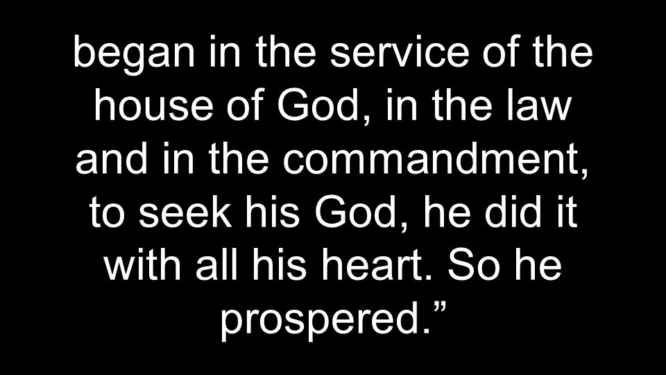began in the service of the house of God, in the law and in the commandment, to seek his God, he did it with all his heart.