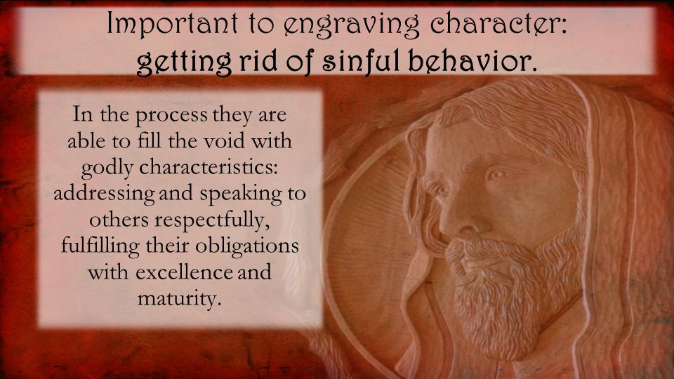 Important to engraving character: getting rid of sinful behavior.