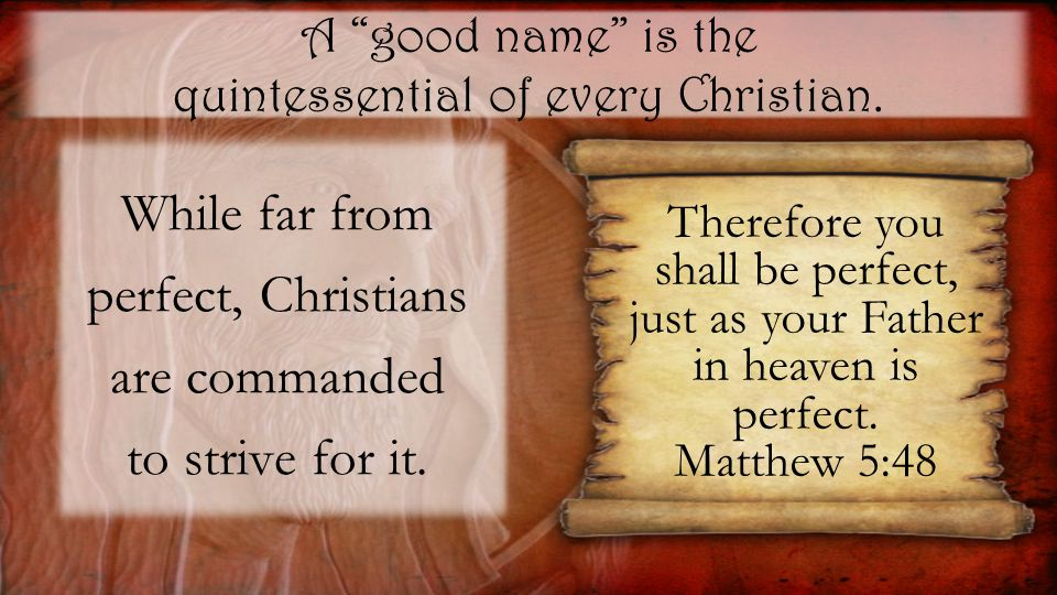 A good name is the quintessential of every Christian.