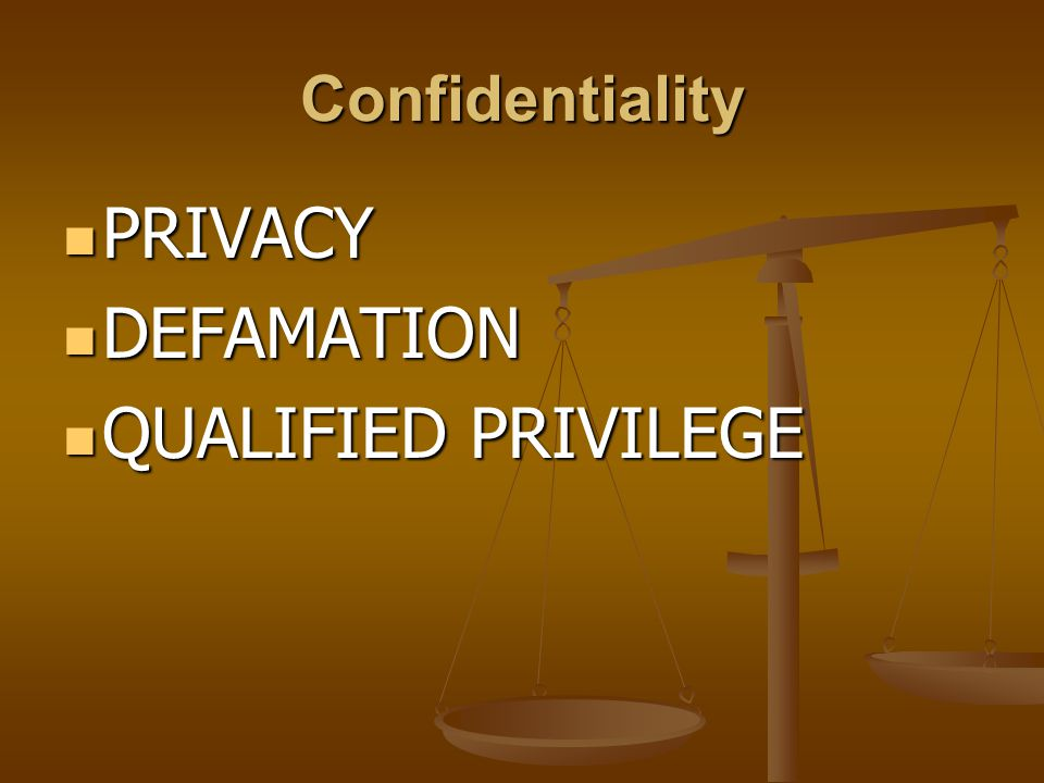 PRIVACY DEFAMATION QUALIFIED PRIVILEGE Confidentiality