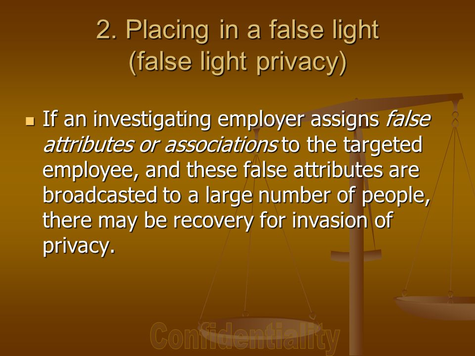 If an investigating employer assigns false attributes or associations to the targeted employee, and these false attributes are broadcasted to a large number of people, there may be recovery for invasion of privacy.