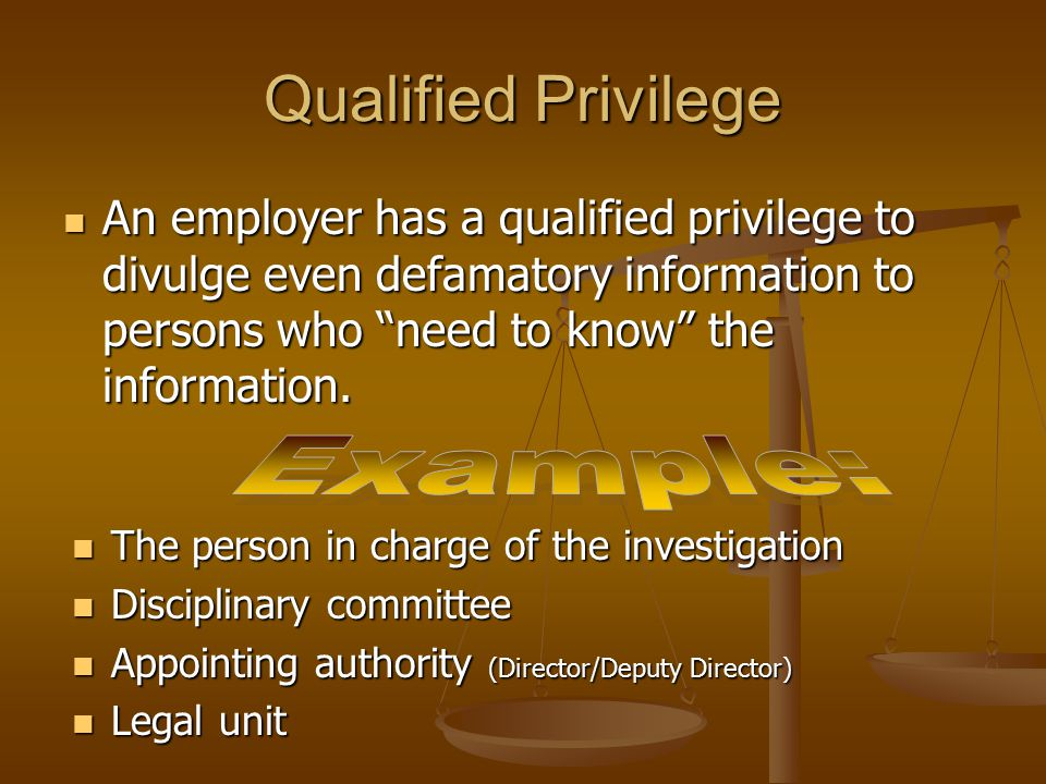 An employer has a qualified privilege to divulge even defamatory information to persons who need to know the information.