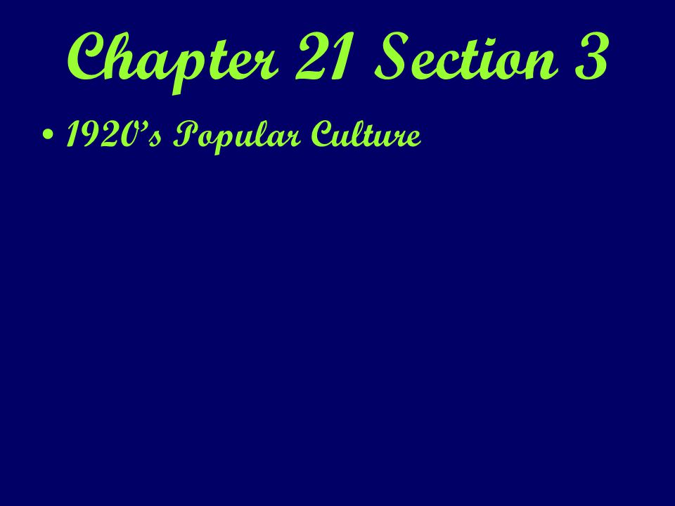 Chapter 21 Section 3 1920's Popular Culture