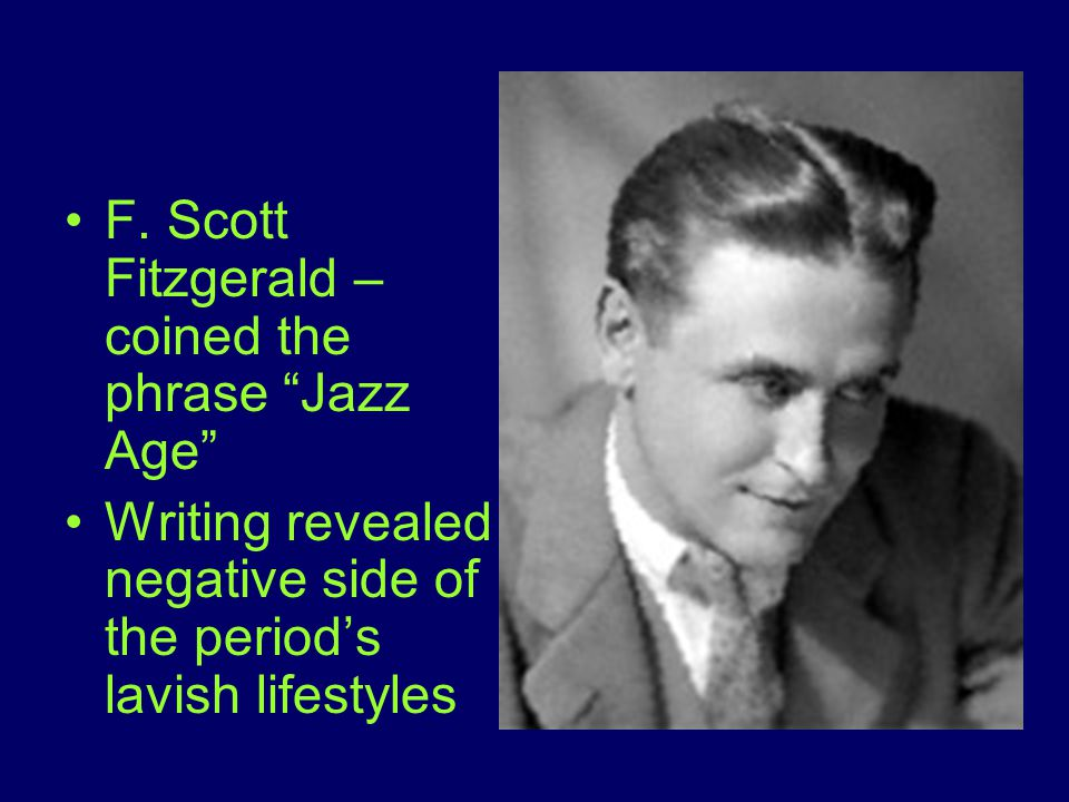 """F. Scott Fitzgerald – coined the phrase """"Jazz Age"""" Writing revealed negative side of the period's lavish lifestyles"""