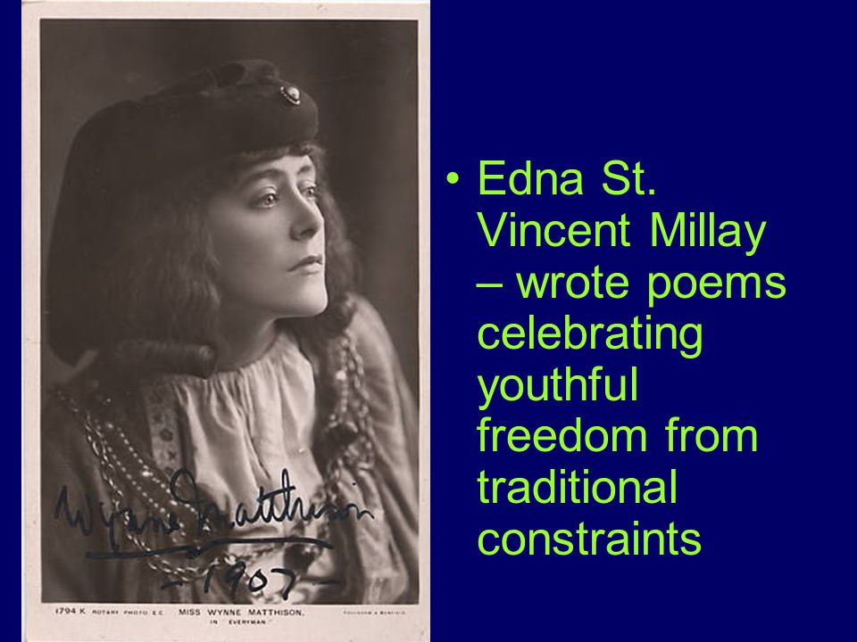 Edna St. Vincent Millay – wrote poems celebrating youthful freedom from traditional constraints