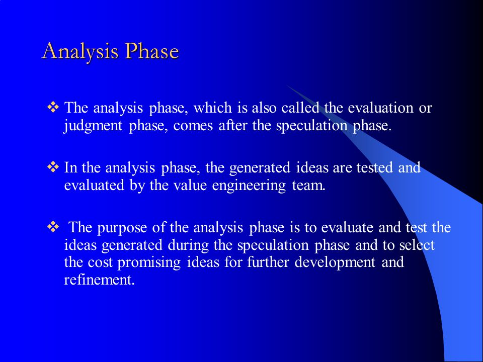 Analysis Phase  The analysis phase, which is also called the evaluation or judgment phase, comes after the speculation phase.  In the analysis phase