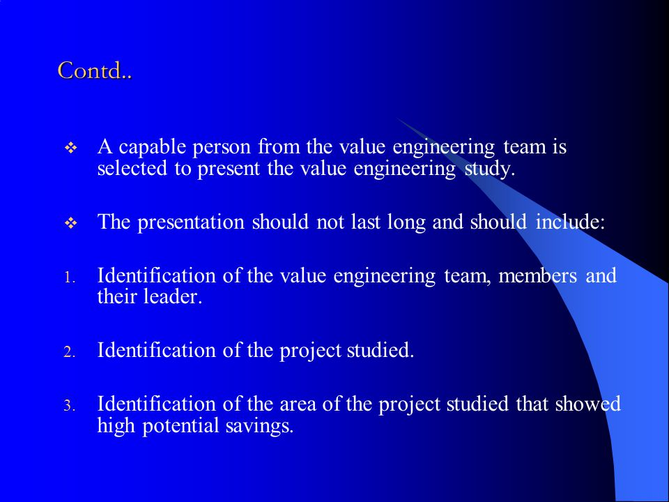 Contd..  A capable person from the value engineering team is selected to present the value engineering study.  The presentation should not last long