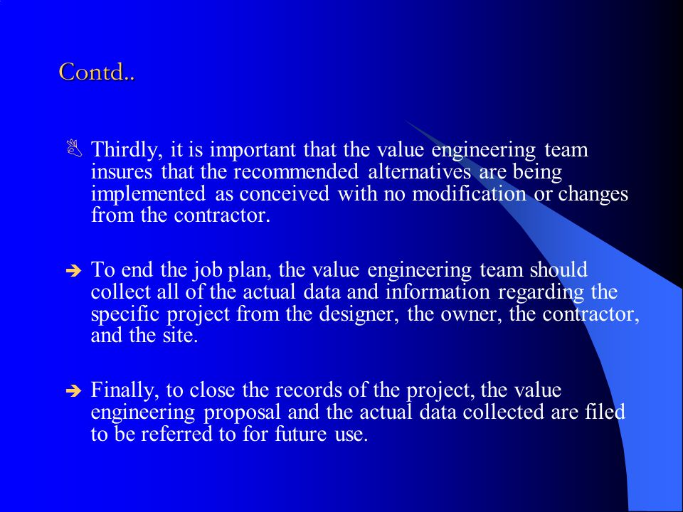Contd..  Thirdly, it is important that the value engineering team insures that the recommended alternatives are being implemented as conceived with n