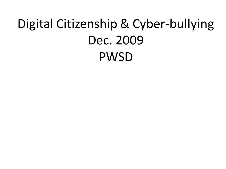 Digital Citizenship & Cyber-bullying Dec. 2009 PWSD