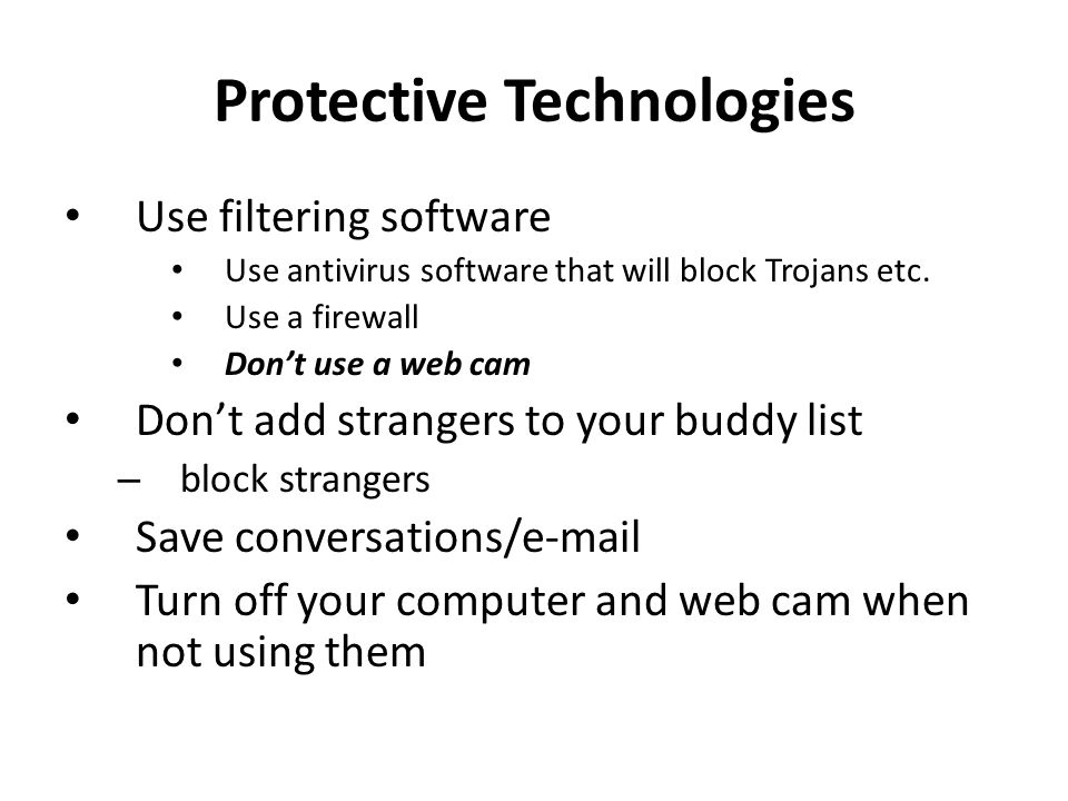 Protective Technologies Use filtering software Use antivirus software that will block Trojans etc.