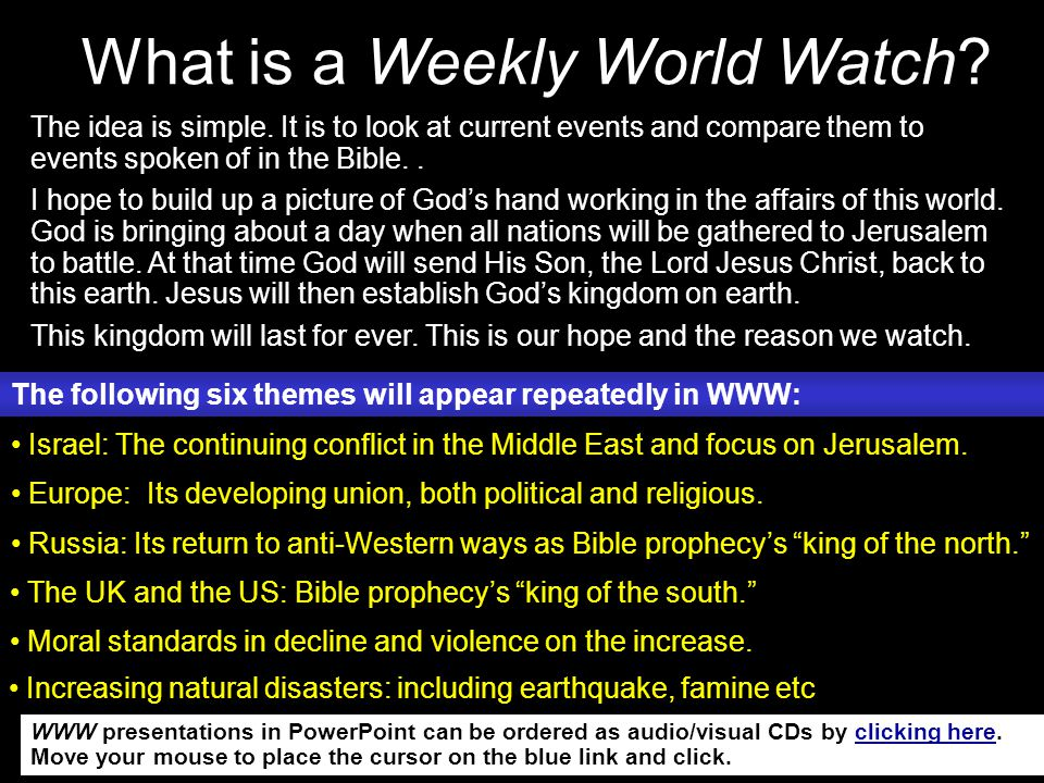 What is a Weekly World Watch? Israel: The continuing conflict in the Middle East and focus on Jerusalem. Europe: Its developing union, both political