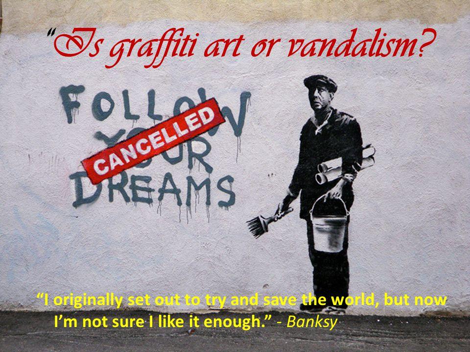 Is graffiti art or vandalism.
