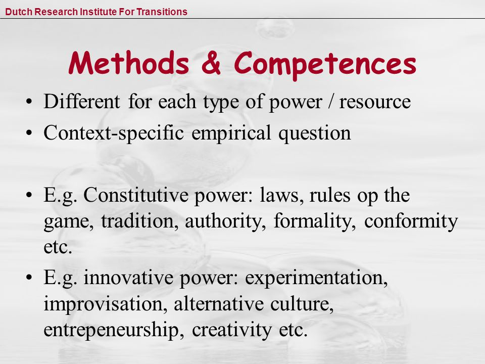 Dutch Research Institute For Transitions Methods & Competences Different for each type of power / resource Context-specific empirical question E.g.