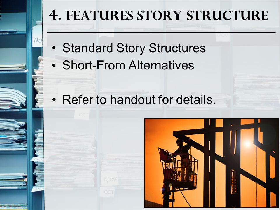 4. Features Story Structure Standard Story Structures Short-From Alternatives Refer to handout for details.