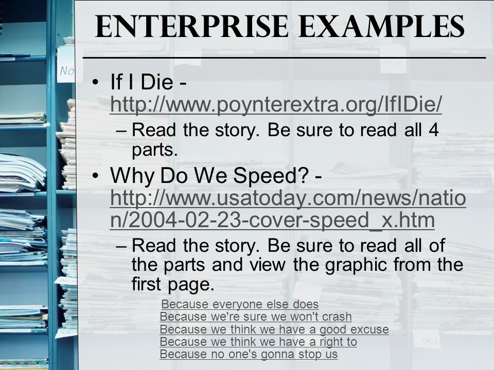 Enterprise Examples If I Die - http://www.poynterextra.org/IfIDie/ http://www.poynterextra.org/IfIDie/ –Read the story. Be sure to read all 4 parts. W