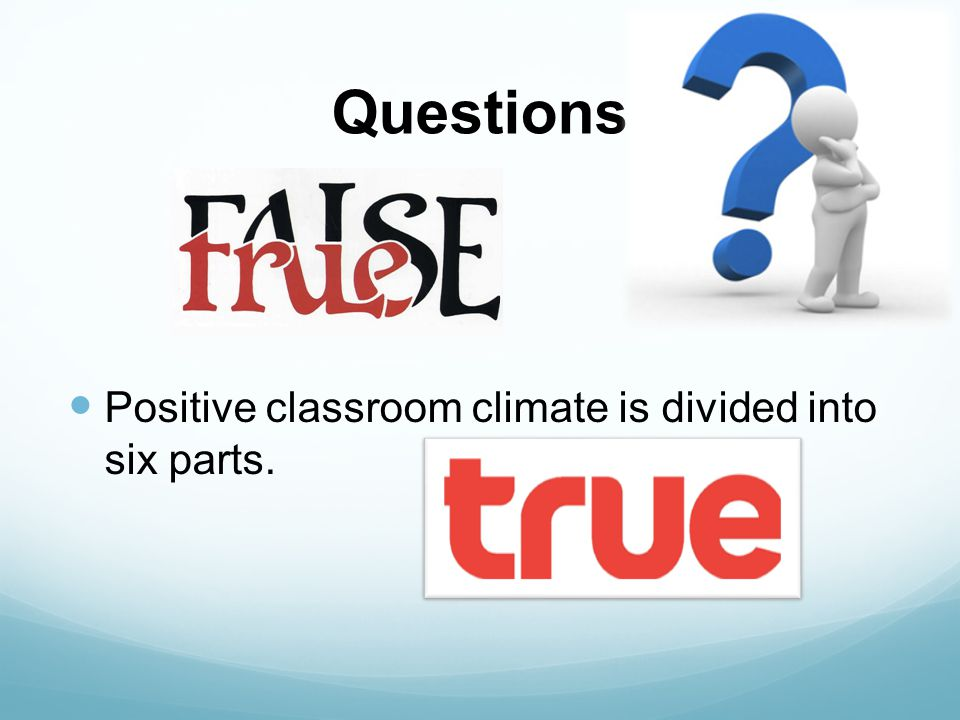 Questions Positive classroom climate is divided into six parts.