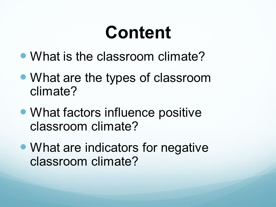 Content What is the classroom climate? What are the types of classroom climate? What factors influence positive classroom climate? What are indicators