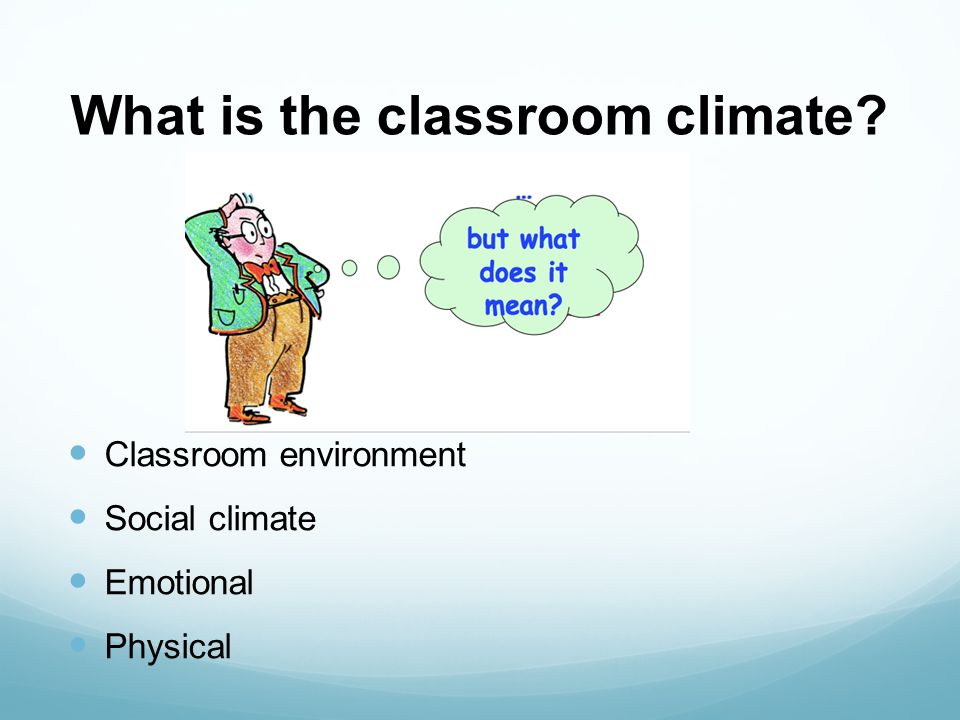 What is the classroom climate? Classroom environment Social climate Emotional Physical
