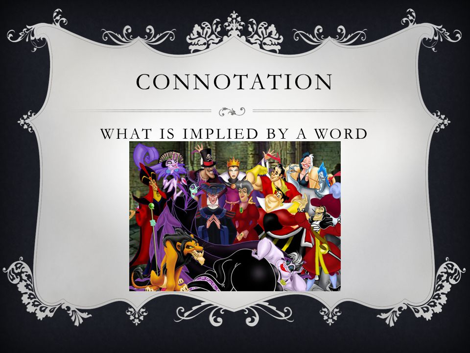 CONNOTATION WHAT IS IMPLIED BY A WORD
