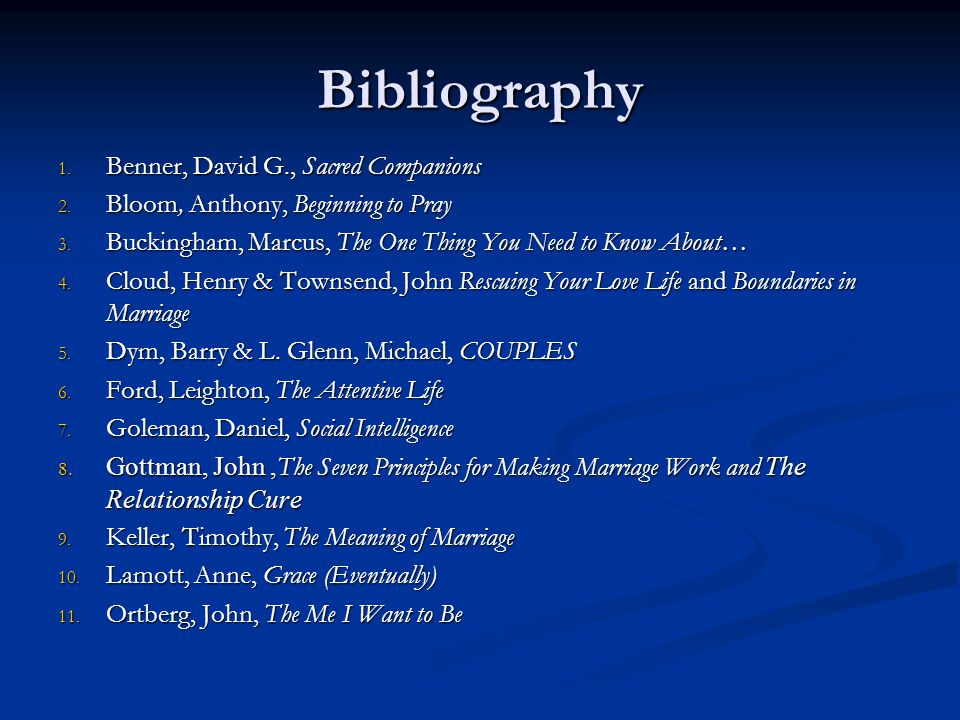 Bibliography 1. Benner, David G., Sacred Companions 2. Bloom, Anthony, Beginning to Pray 3. Buckingham, Marcus, The One Thing You Need to Know About…