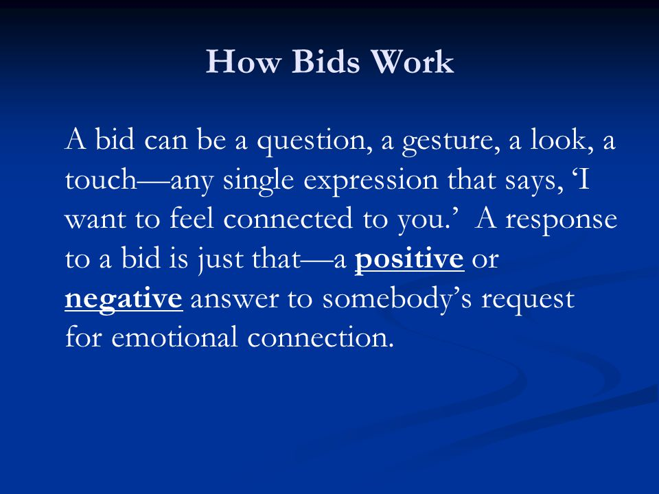 People typically respond to another's bid for connection in one of three ways: 1.