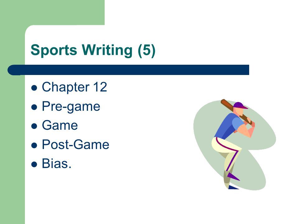 Sports Writing (5) Chapter 12 Pre-game Game Post-Game Bias.