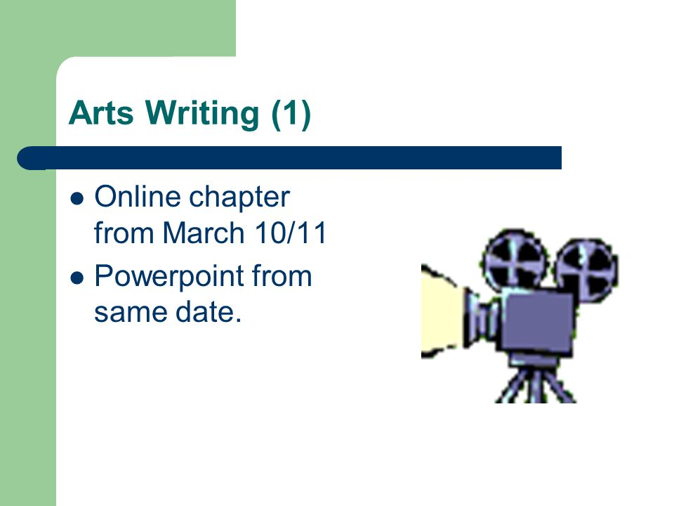 Arts Writing (1) Online chapter from March 10/11 Powerpoint from same date.