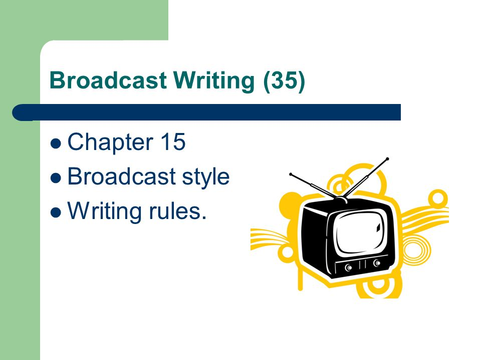Broadcast Writing (35) Chapter 15 Broadcast style Writing rules.