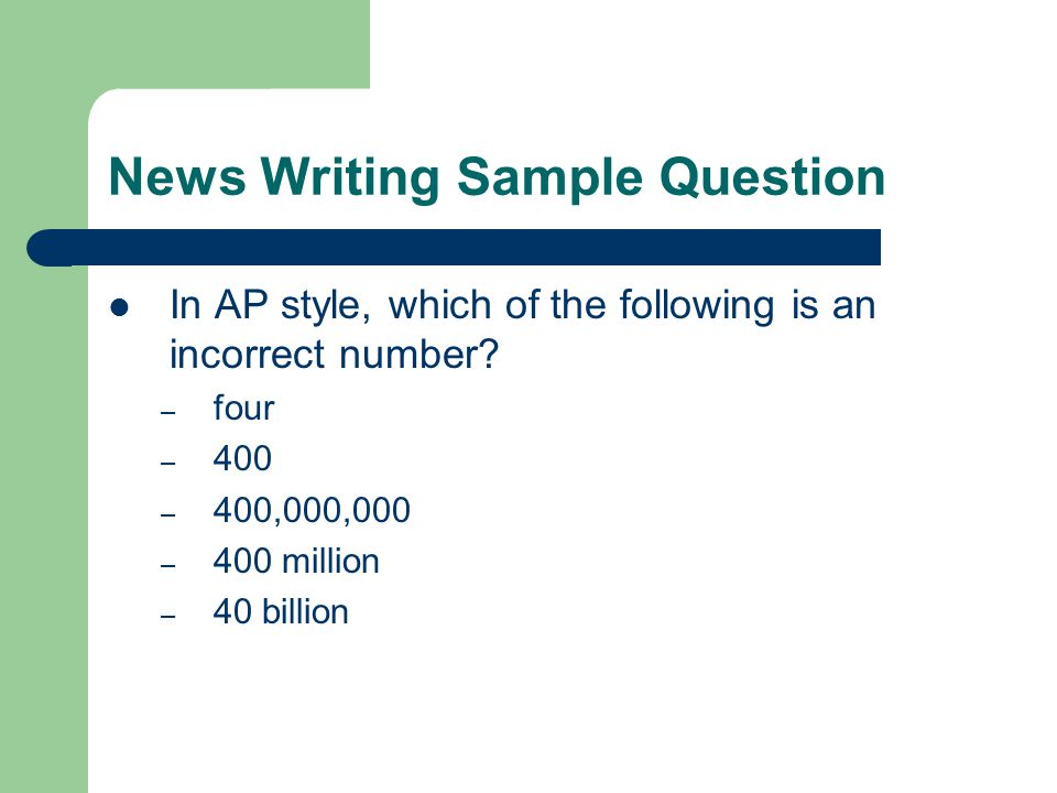 News Writing Sample Question In AP style, which of the following is an incorrect number.