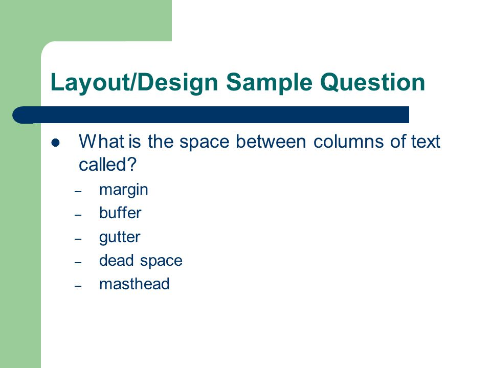 Layout/Design Sample Question What is the space between columns of text called.