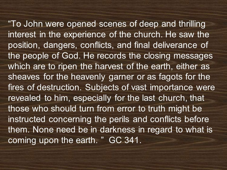 To John were opened scenes of deep and thrilling interest in the experience of the church.