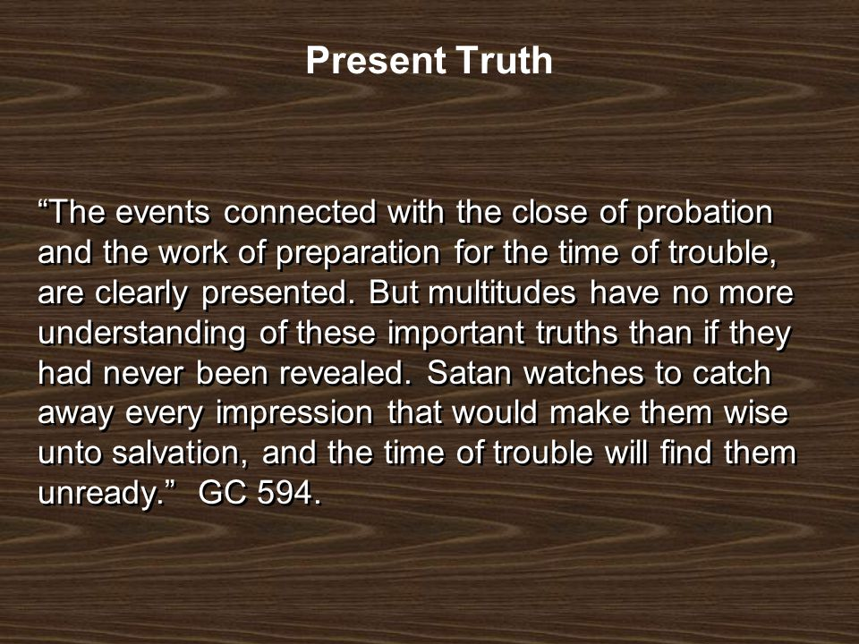 The events connected with the close of probation and the work of preparation for the time of trouble, are clearly presented.