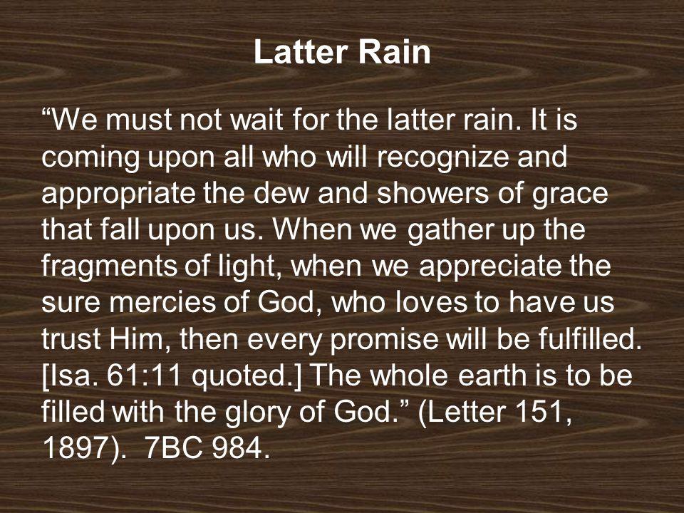 Latter Rain We must not wait for the latter rain.