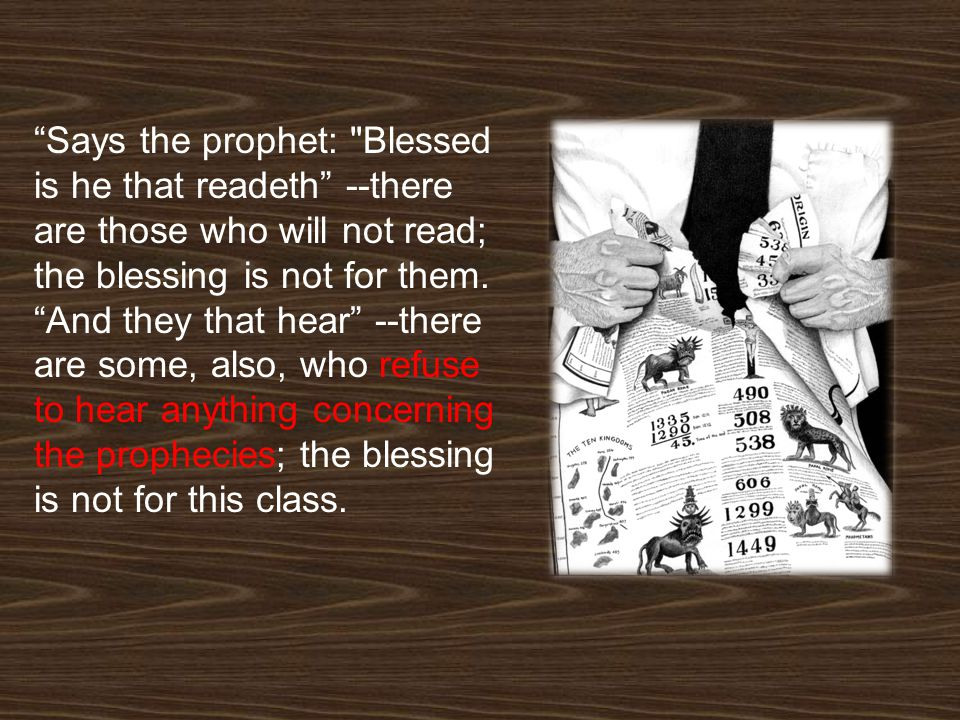 Says the prophet: Blessed is he that readeth --there are those who will not read; the blessing is not for them.