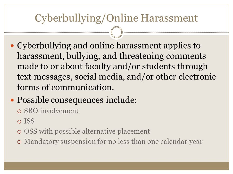 Cyberbullying/Online Harassment Cyberbullying and online harassment applies to harassment, bullying, and threatening comments made to or about faculty and/or students through text messages, social media, and/or other electronic forms of communication.