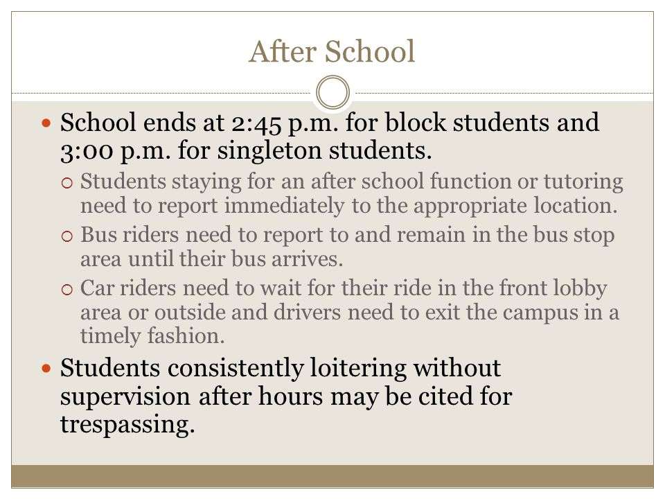 After School School ends at 2:45 p.m. for block students and 3:00 p.m.
