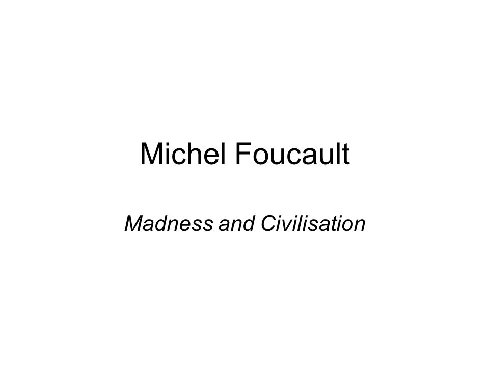 Michel Foucault Madness and Civilisation