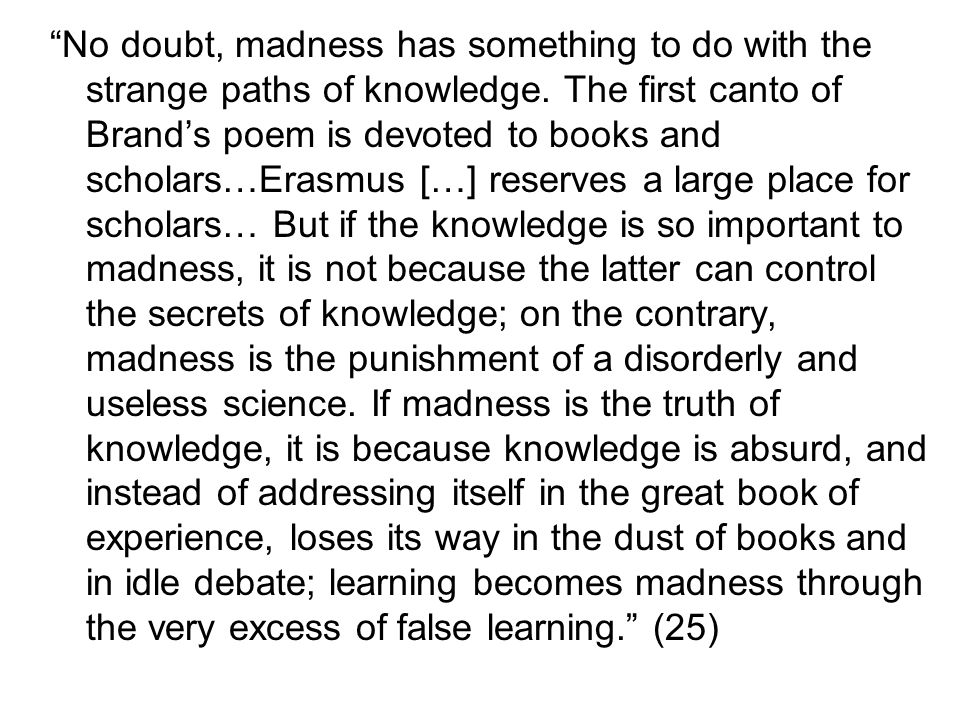 """No doubt, madness has something to do with the strange paths of knowledge. The first canto of Brand's poem is devoted to books and scholars…Erasmus ["