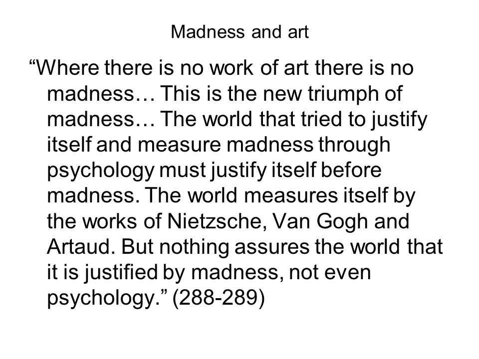 "Madness and art ""Where there is no work of art there is no madness… This is the new triumph of madness… The world that tried to justify itself and mea"