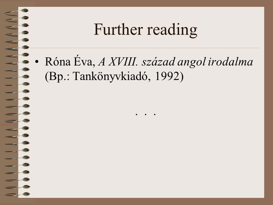 Further reading Róna Éva, A XVIII. század angol irodalma (Bp.: Tankönyvkiadó, 1992)...