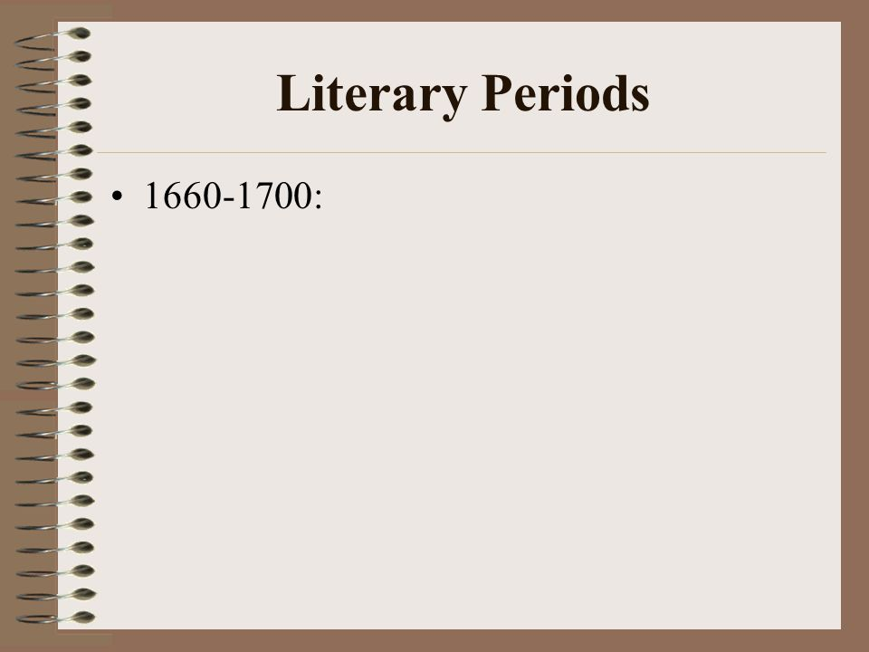 Literary Periods 1660-1700: the Restoration Period (the Age of Dryden) 1700-1745: