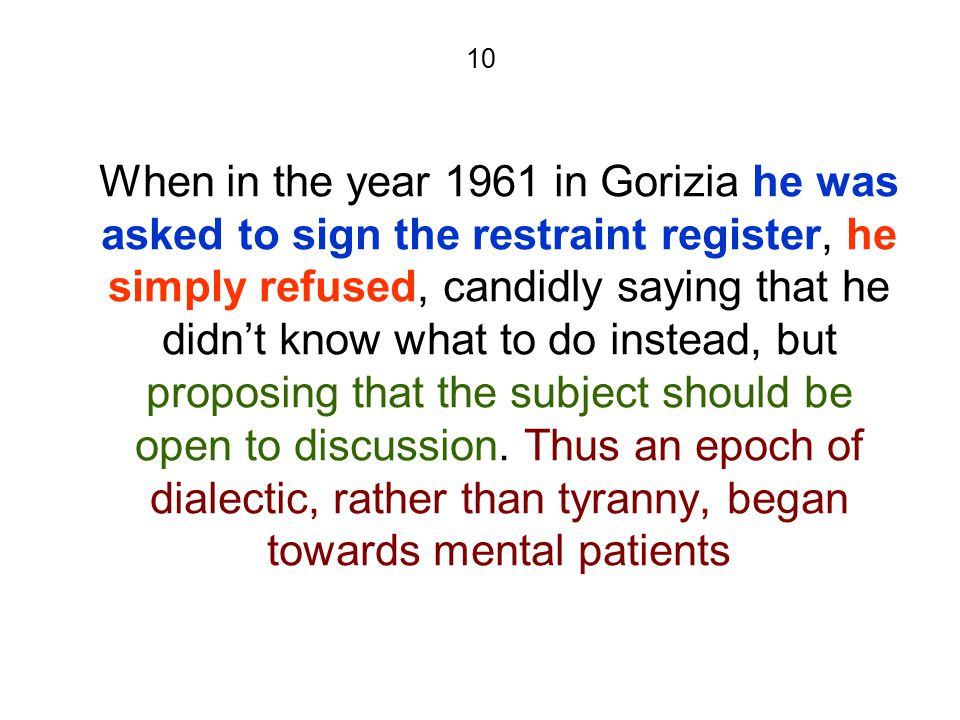 10 When in the year 1961 in Gorizia he was asked to sign the restraint register, he simply refused, candidly saying that he didn't know what to do ins