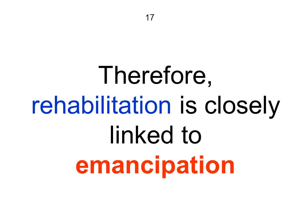 17 Therefore, rehabilitation is closely linked to emancipation