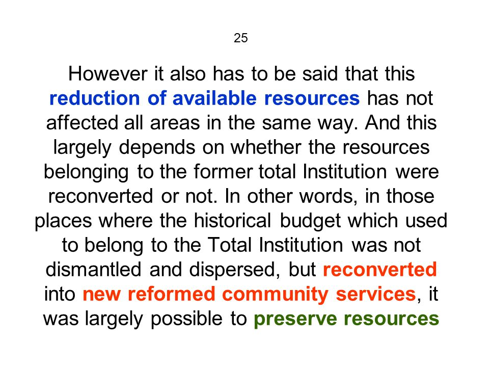 25 However it also has to be said that this reduction of available resources has not affected all areas in the same way.