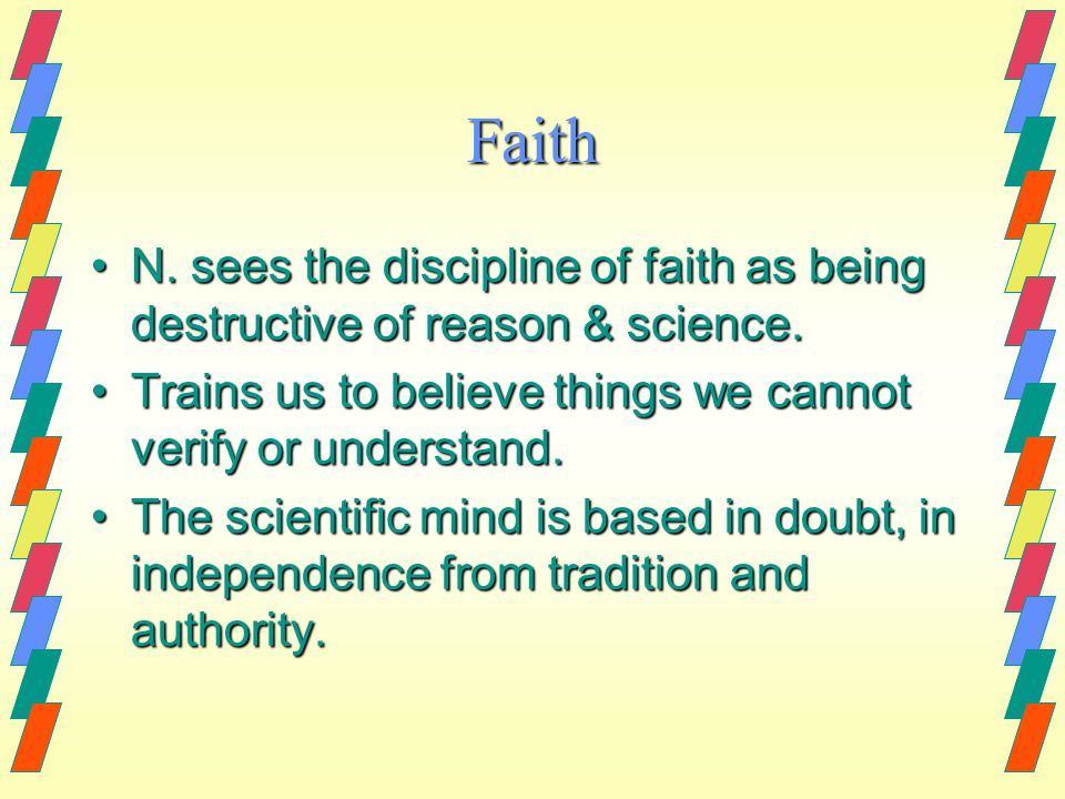 Faith N. sees the discipline of faith as being destructive of reason & science.N. sees the discipline of faith as being destructive of reason & scienc
