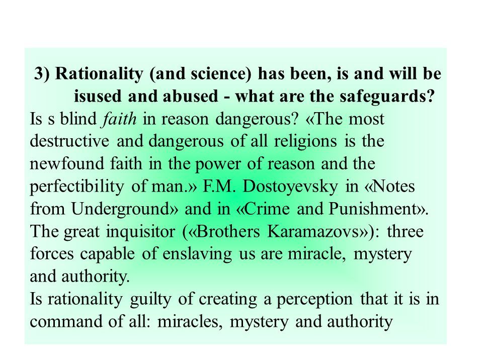 3) Rationality (and science) has been, is and will be isused and abused - what are the safeguards.